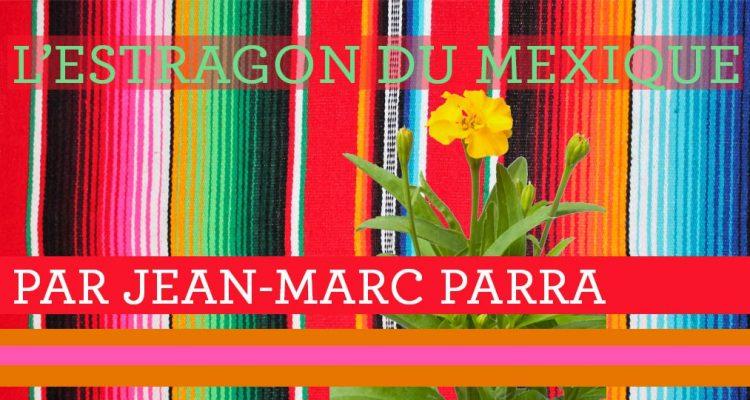 L'estragon du mexique par jean-marc parra