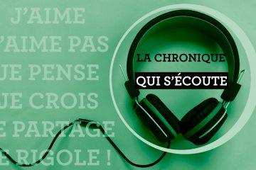 La chronique qui s'écoute