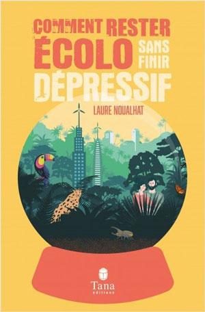 l'écologie : livre - comment rester écolo sans finir dépressif